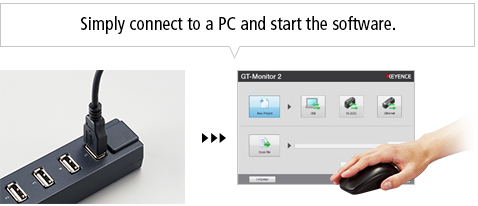 Simply connect to a PC and start the software.