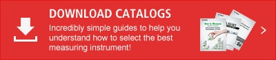 DOWNLOAD CATALOGUES Incredibly simple guides to help you understand how to select the best measuring instrument!